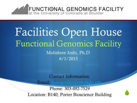  Facilities Open House Functional Genomics Facility Molishree Joshi, Ph.D. 6/1/2015 Contact Information: