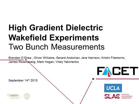 High Gradient Dielectric Wakefield Experiments Brendan O'Shea, Oliver Williams, Gerard Andonian, Jere Harrison, Kristin Fitzmorris, James Rosenzweig, Mark.