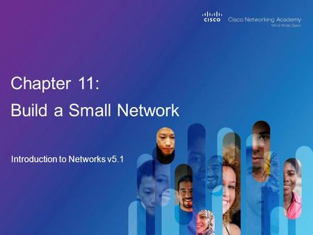 Introduction to Networks v5.1 Chapter 11: Build a Small Network.