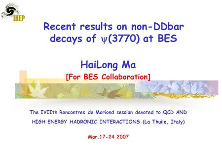 Recent results on non-DDbar decays of  (3770) at BES HaiLong Ma [For BES Collaboration] The IVIIth Rencontres de Moriond session devoted to QCD AND HIGH.