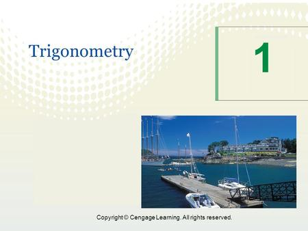 Copyright © Cengage Learning. All rights reserved. 1 Trigonometry.