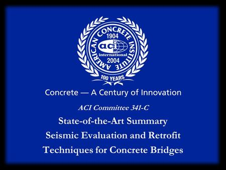 ACI Committee 341-C State-of-the-Art Summary Seismic Evaluation and Retrofit Techniques for Concrete Bridges.