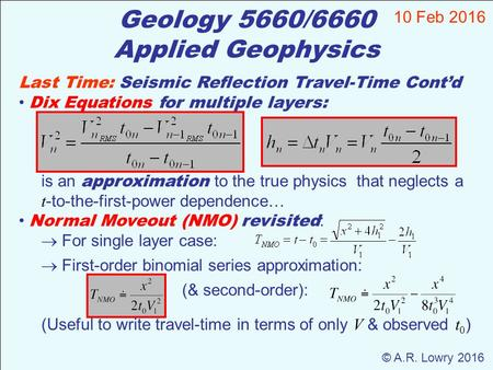 Geology 5660/6660 Applied Geophysics 10 Feb 2016 © A.R. Lowry 2016 Last Time: Seismic Reflection Travel-Time Cont'd Dix Equations for multiple layers: