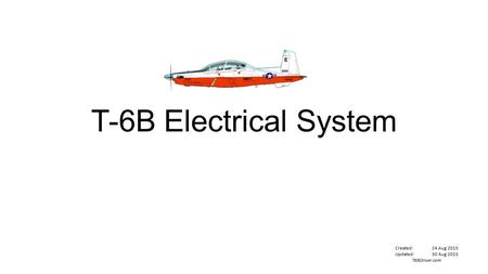 T-6B Electrical System Created:24 Aug 2015 Updated:30 Aug 2015 T6BDriver.com.