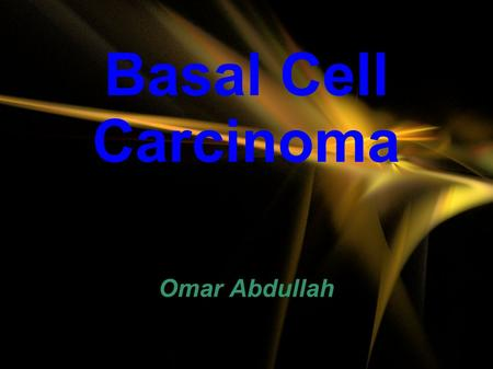 Basal Cell Carcinoma Omar Abdullah. Epidemiology  Most common human cancer(~80-90%)  600,000 to 800,000 cases per year in U.S.  Male:Female 2-3:1 