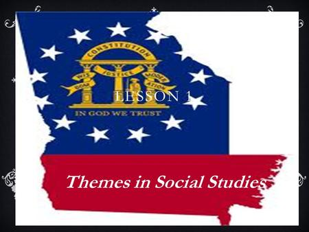 LESSON 1 Themes in Social Studies. BELIEFS AND IDEALS:  The student will understand that the beliefs and ideals of a society influence the social, political,