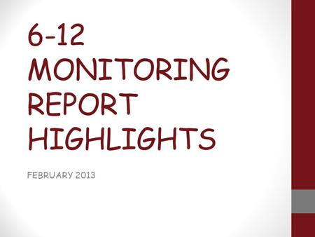 6-12 MONITORING REPORT HIGHLIGHTS FEBRUARY 2013. 20 WEEK PASSING RATES 65% OR ABOVE HIGH SCHOOL ELA Math Social Studies Science 9 th Grade 87% 92%88%