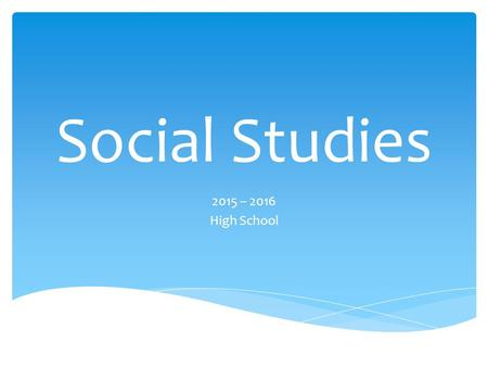Social Studies 2015 – 2016 High School.  Why are you working in education? Essential Question.