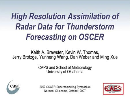 High Resolution Assimilation of Radar Data for Thunderstorm Forecasting on OSCER Keith A. Brewster, Kevin W. Thomas, Jerry Brotzge, Yunheng Wang, Dan Weber.