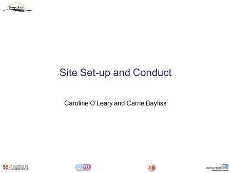 Site Set-up and Conduct Caroline O'Leary and Carrie Bayliss.