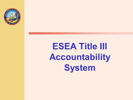 ESEA Title III Accountability System. JACK O'CONNELL State Superintendent of Public Instruction 22 Title III Requires States to: Define two annual measurable.