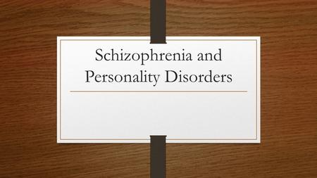 Schizophrenia and Personality Disorders. Schizophrenia Characterized by a loss of touch with reality Usually develops in early adulthood Symptoms include: