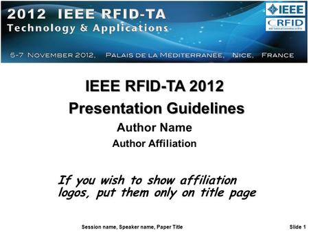 Session name, Speaker name, Paper Title Slide 1 IEEE RFID-TA 2012 Presentation Guidelines Presentation Guidelines Author Name Author Affiliation If you.