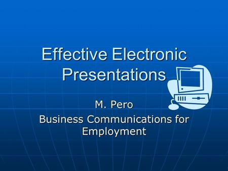 Effective Electronic Presentations M. Pero Business Communications for Employment.
