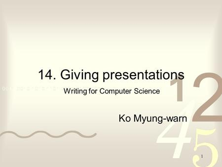 1 14. Giving presentations Writing for Computer Science Ko Myung-warn.