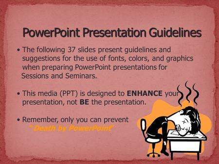 The following 37 slides present guidelines and suggestions for the use of fonts, colors, and graphics when preparing PowerPoint presentations for Sessions.