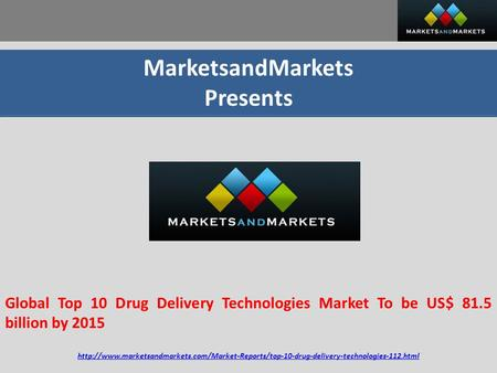 MarketsandMarkets Presents Global Top 10 Drug Delivery Technologies Market To be US$ 81.5 billion by 2015