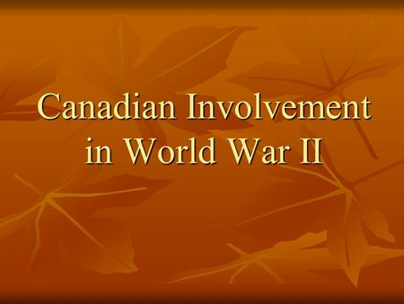 Canadian Involvement in World War II. Hitler invade Poland on 1 September 1939 Britain and France immediately declared war on Germany.
