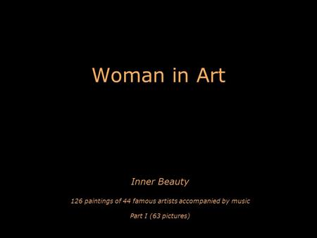 Woman in Art Inner Beauty 126 paintings of 44 famous artists accompanied by music Part I (63 pictures)