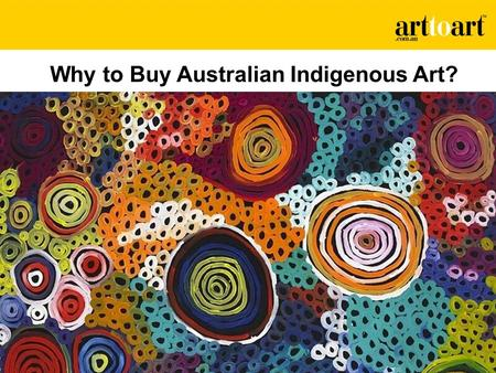 Why to Buy Australian Indigenous Art?. Australian indigenous art is collected across the world. Those who buy indigenous art comment on the influences.