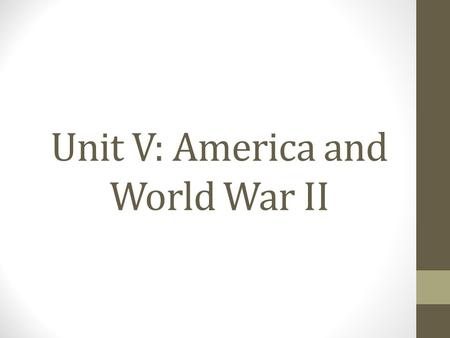 Unit V: America and World War II. Dwight D. Eisenhower Served as Commander of the Allied forces during WWII Became President of the United States after.