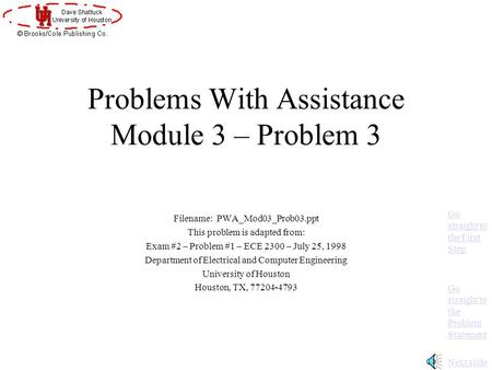 Problems With Assistance Module 3 – Problem 3 Filename: PWA_Mod03_Prob03.ppt This problem is adapted from: Exam #2 – Problem #1 – ECE 2300 – July 25,