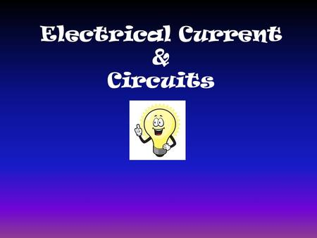 Electrical Current & Circuits. Components of an electrical circuit Source of electrical energy (battery) A conductor of electrical energy (wire) Device.