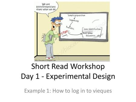 Short Read Workshop Day 1 - Experimental Design Example 1: How to log in to vieques.