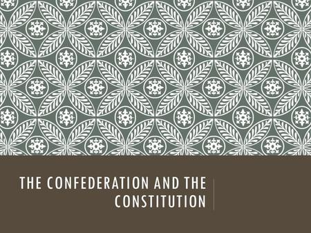 "THE CONFEDERATION AND THE CONSTITUTION. EQUALITY ""All men are created Equal"" Separation of Church and State  Anglican Church = De- anglicized  Protestant."