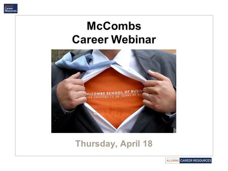 McCombs Career Webinar Thursday, April 18. Personal Career Management & Development Strategies Presented by Amber Travis-Ballinas, MBA Career & Image.