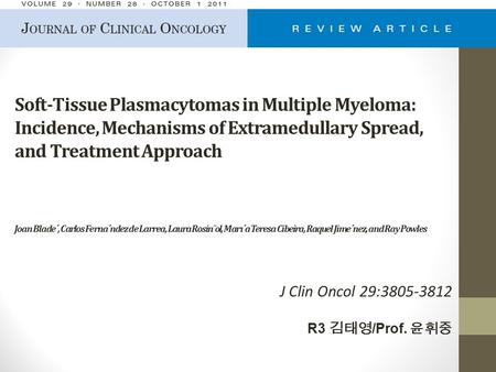 Soft-Tissue Plasmacytomas in Multiple Myeloma: Incidence, Mechanisms of Extramedullary Spread, and Treatment Approach Joan Blade´, Carlos Ferna´ndez de.