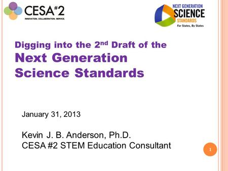 1 Digging into the 2 nd Draft of the Next Generation Science Standards January 31, 2013 Kevin J. B. Anderson, Ph.D. CESA #2 STEM Education Consultant.