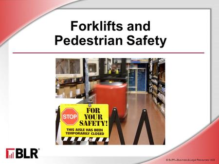 © BLR ® —Business & Legal Resources 1408 Forklifts and Pedestrian Safety.