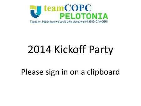 2014 Kickoff Party Please sign in on a clipboard.