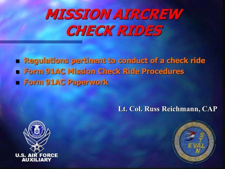 MISSION AIRCREW CHECK RIDES MISSION AIRCREW CHECK RIDES n Regulations pertinent to conduct of a check ride n Form 91AC Mission Check Ride Procedures n.