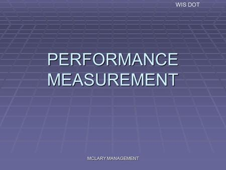 WIS DOT MCLARY MANAGEMENT PERFORMANCE MEASUREMENT.