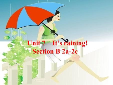 Unit 7 It's raining! Section B 2a-2c. It's a day. There is a lot of. The is heavy. It usually. Now it's as usual.( 像平常一样). rain v.& n. rainy adj. rainy.