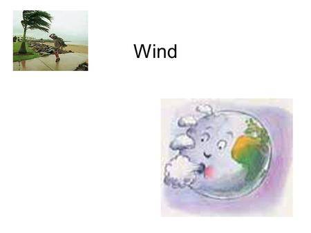 Wind. What is Wind? Wind is the movement of air from a region of high pressure to a region of lower pressure. These areas of high and low pressure are.