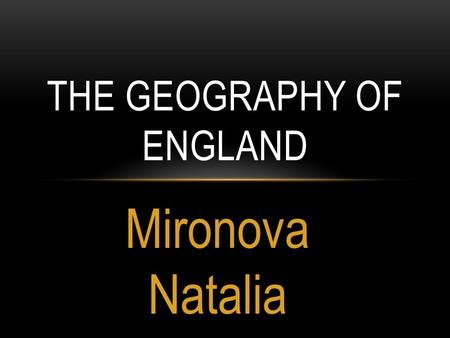 Mironova Natalia THE GEOGRAPHY OF ENGLAND. England is the largest part of the United Kingdom of great Britain and Northern Ireland. England occupies South-