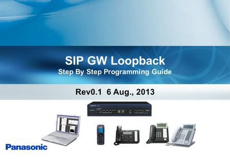 SIP GW Loopback Step By Step Programming Guide Rev0.1 6 Aug., 2013.
