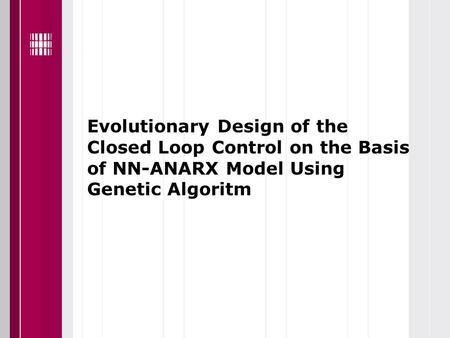 Evolutionary Design of the Closed Loop Control on the Basis of NN-ANARX Model Using Genetic Algoritm.