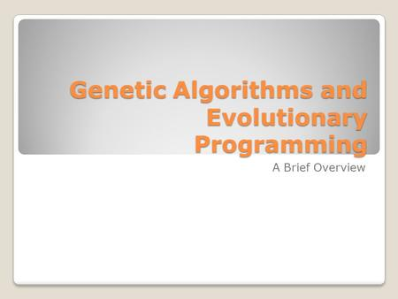 Genetic Algorithms and Evolutionary Programming A Brief Overview.