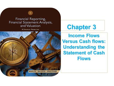 Chapter 3 Income Flows Versus Cash flows: Understanding the Statement of Cash Flows.