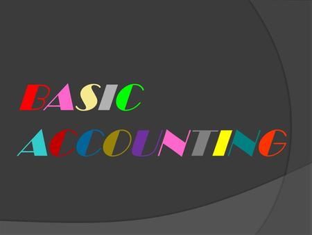 BASICACCOUNTINGBASICACCOUNTING. DEFINITION OF ACCOUNTING.