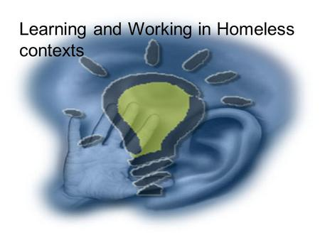 Learning and Working in Homeless contexts. Human Needs – Maslow's Hierarchy.