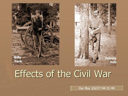 Effects of the Civil War Billy Yank Johnny Reb Our Boy 2/6/27:44-31:44.