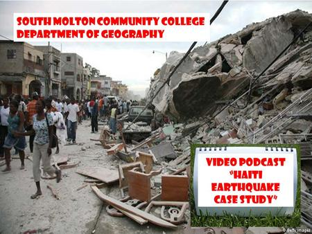 "South Molton Community College Department of Geography VIDEO PODCAST ""HAITI EARTHQUAKE CASE STUDY"""