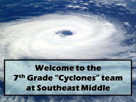 "Welcome to the 7 th Grade ""Cyclones"" team at Southeast Middle."