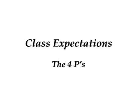 "Class Expectations The 4 P's. 8 th Grade Health ""4 P's"" Handout We have three behavior expectations in our classroom: be prompt, polite, prepared and."