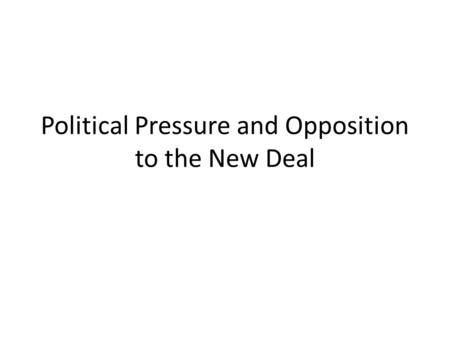 Political Pressure and Opposition to the New Deal.